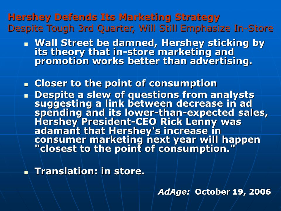 Wall Street be damned, Hershey sticking by its theory that in-store marketing and promotion works better than advertising. Wall Street be damned, Hers