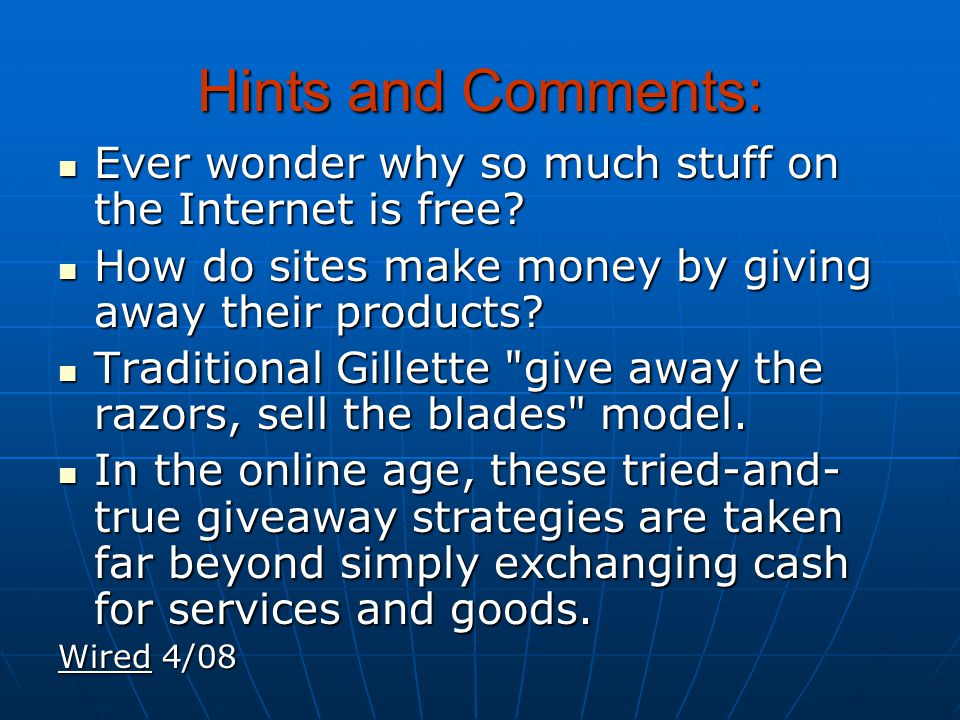 Hints and Comments: Ever wonder why so much stuff on the Internet is free? Ever wonder why so much stuff on the Internet is free? How do sites make mo