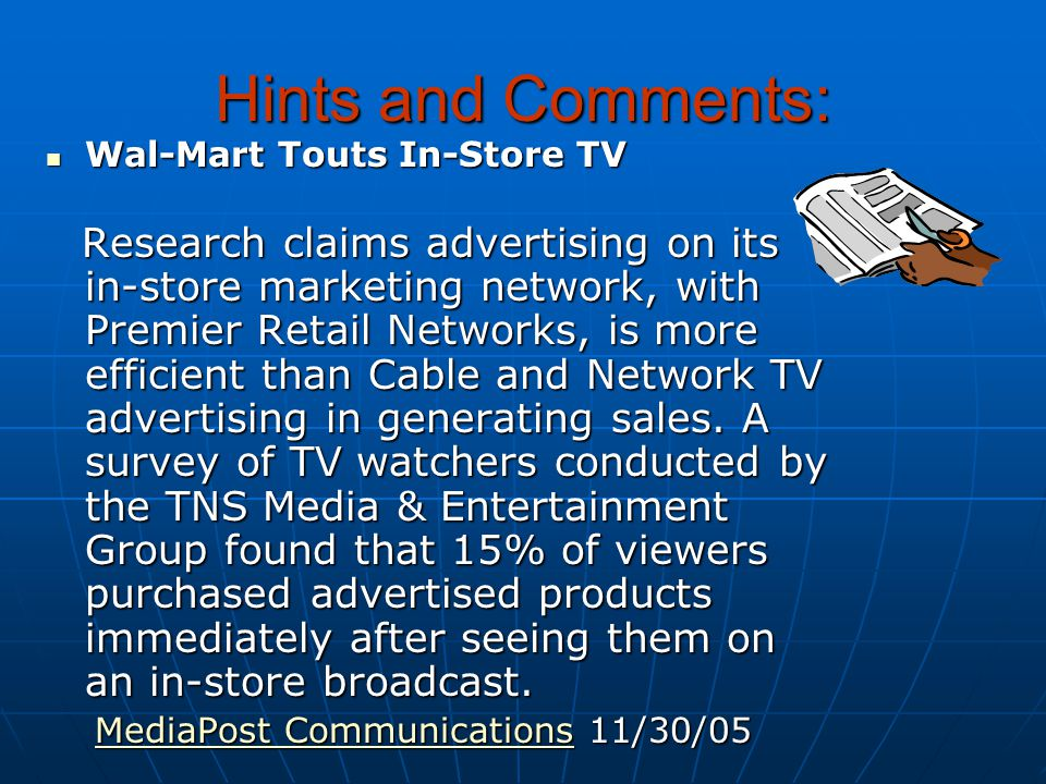 Hints and Comments: Wal-Mart Touts In-Store TV Wal-Mart Touts In-Store TV Research claims advertising on its in-store marketing network, with Premier