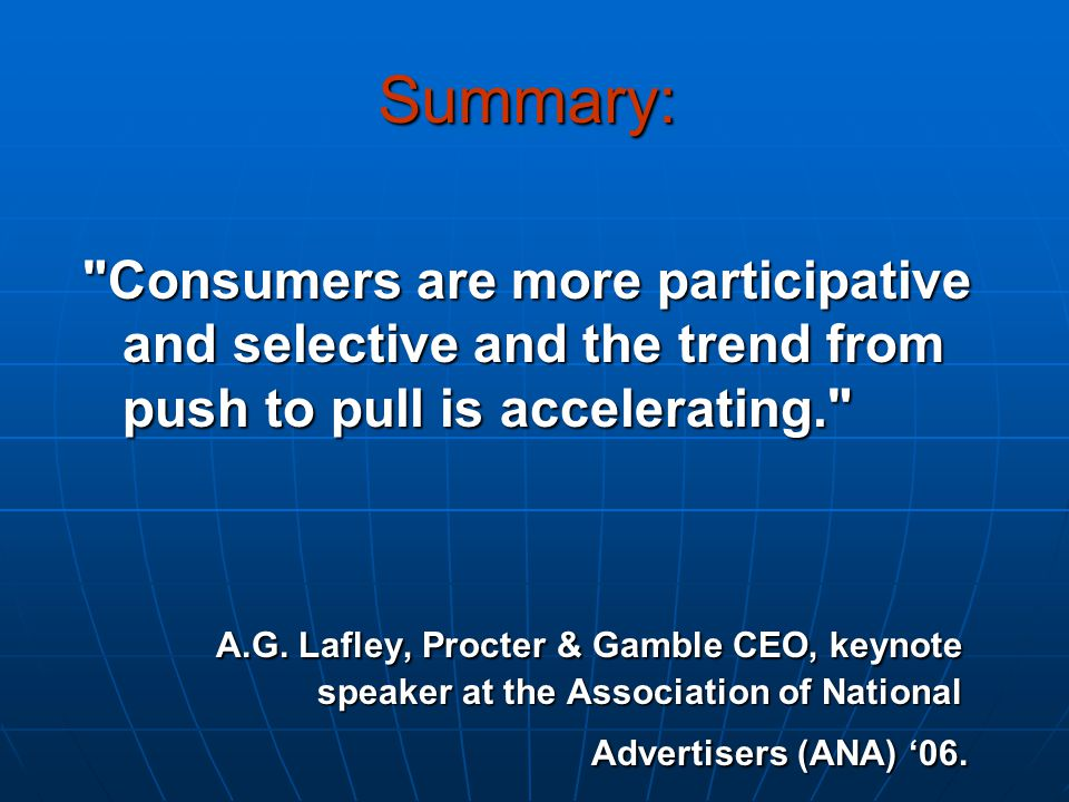 Consumers are more participative and selective and the trend from push to pull is accelerating. A.G.