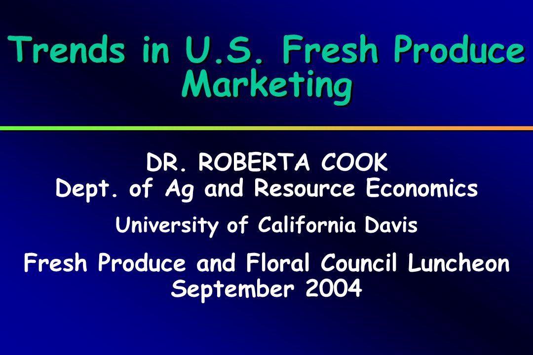 Trends in U.S. Fresh Produce Marketing DR. ROBERTA COOK Dept.