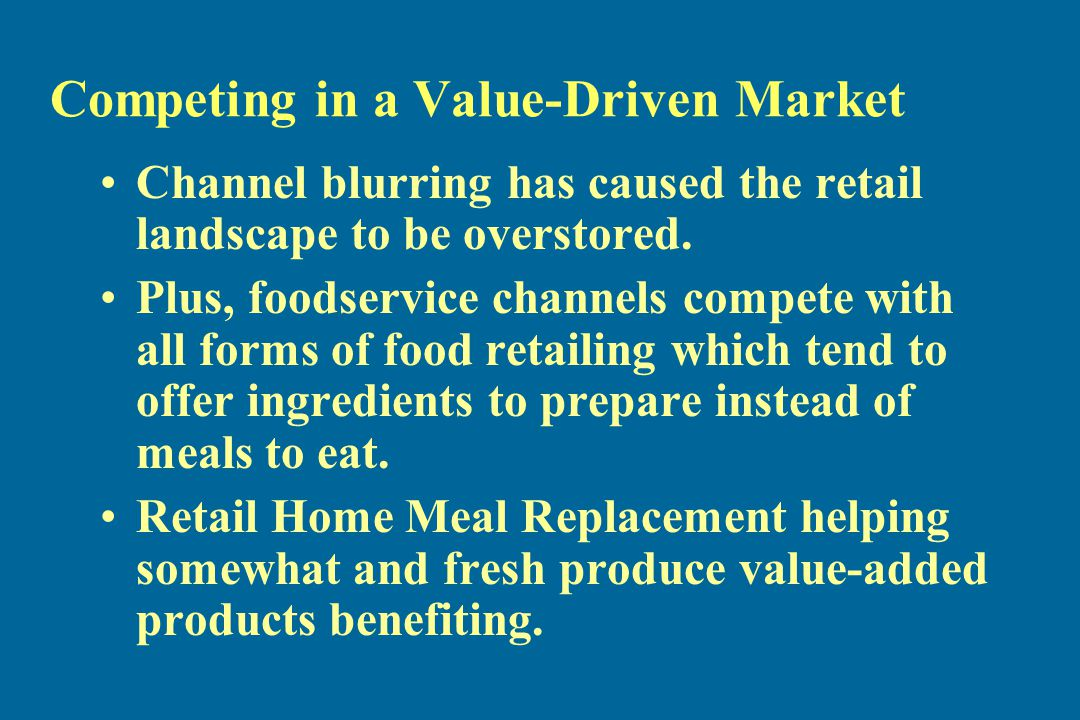 Competing in a Value-Driven Market Channel blurring has caused the retail landscape to be overstored.