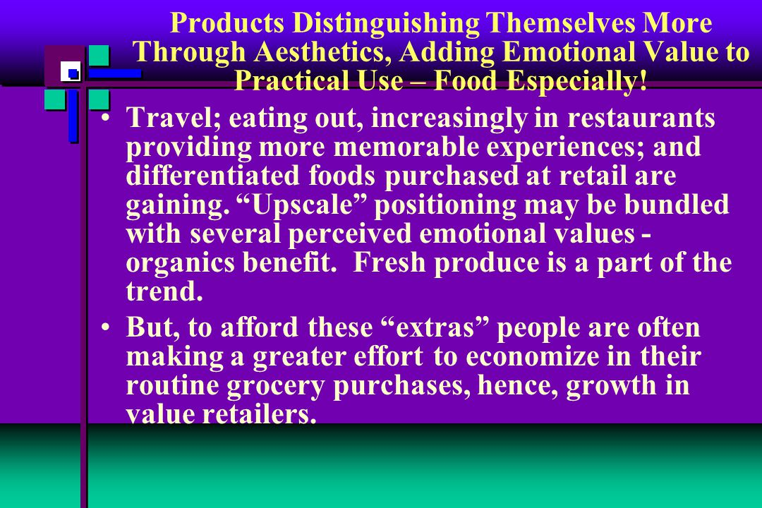 Travel; eating out, increasingly in restaurants providing more memorable experiences; and differentiated foods purchased at retail are gaining.