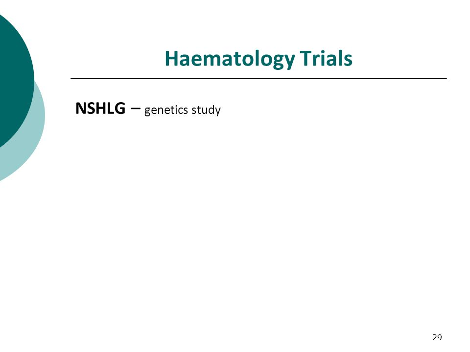 29 Haematology Trials NSHLG – genetics study