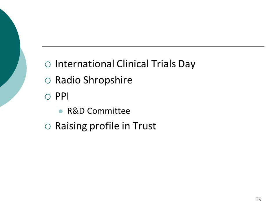 39  International Clinical Trials Day  Radio Shropshire  PPI R&D Committee  Raising profile in Trust