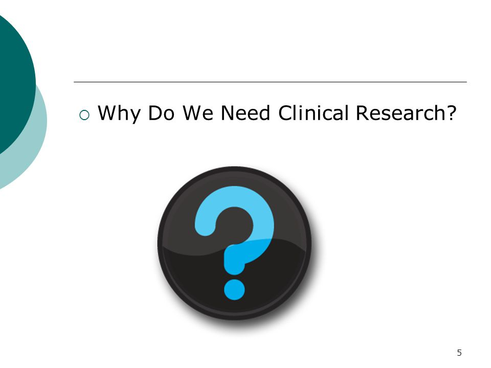 5  Why Do We Need Clinical Research