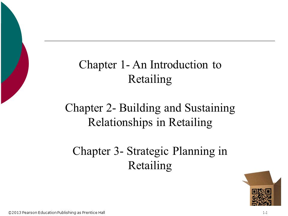 ©2013 Pearson Education Publishing as Prentice Hall 1-2 2 Retailing Retailing encompasses the business activities involved in selling goods and services to consumers for their personal, family, or household use.