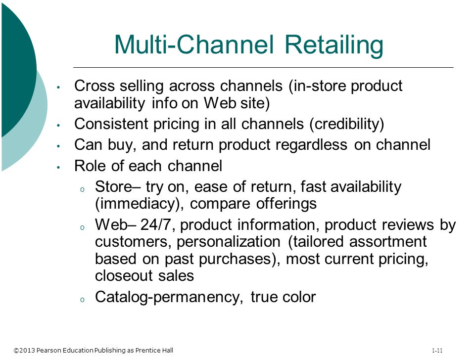 ©2013 Pearson Education Publishing as Prentice Hall 1-11 Multi-Channel Retailing Cross selling across channels (in-store product availability info on