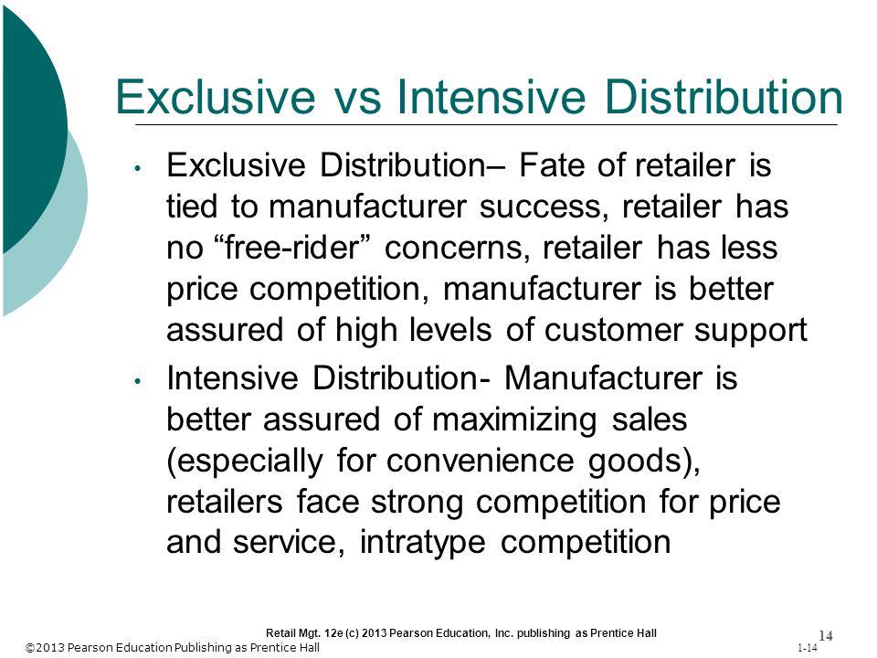 ©2013 Pearson Education Publishing as Prentice Hall 1-14 14 Retail Mgt. 12e (c) 2013 Pearson Education, Inc. publishing as Prentice Hall Exclusive vs