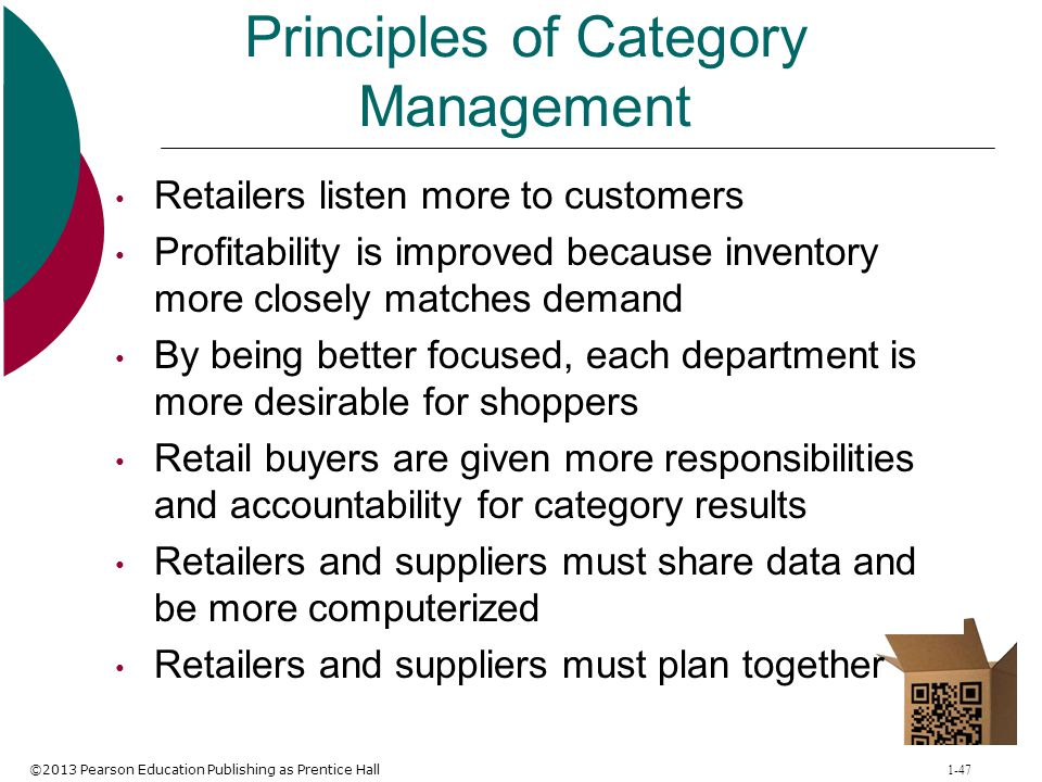 ©2013 Pearson Education Publishing as Prentice Hall 1-47 Principles of Category Management Retailers listen more to customers Profitability is improve