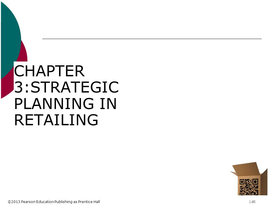 ©2013 Pearson Education Publishing as Prentice Hall 1-60 CHAPTER 3:STRATEGIC PLANNING IN RETAILING