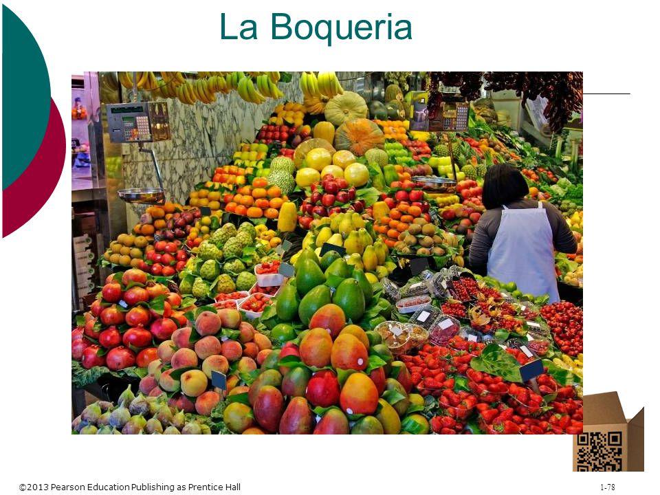 ©2013 Pearson Education Publishing as Prentice Hall 1-78 La Boqueria