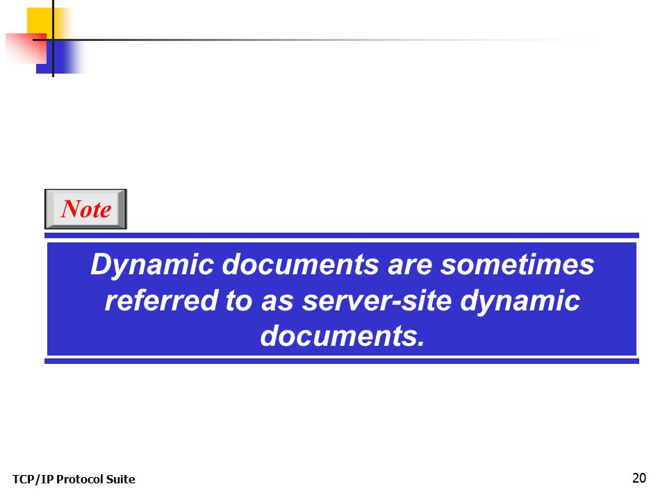 TCP/IP Protocol Suite 20 Dynamic documents are sometimes referred to as server-site dynamic documents.
