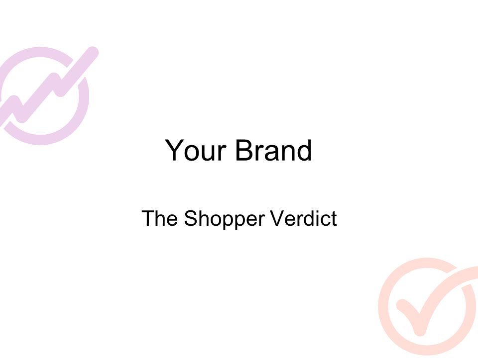 1.Shopper Research This would be a combination of interviews and yousay –Getting a vision of the number of people who actually do shop the area and the problems they have that you could fix –Presenting the need, and the benefit to the buyer