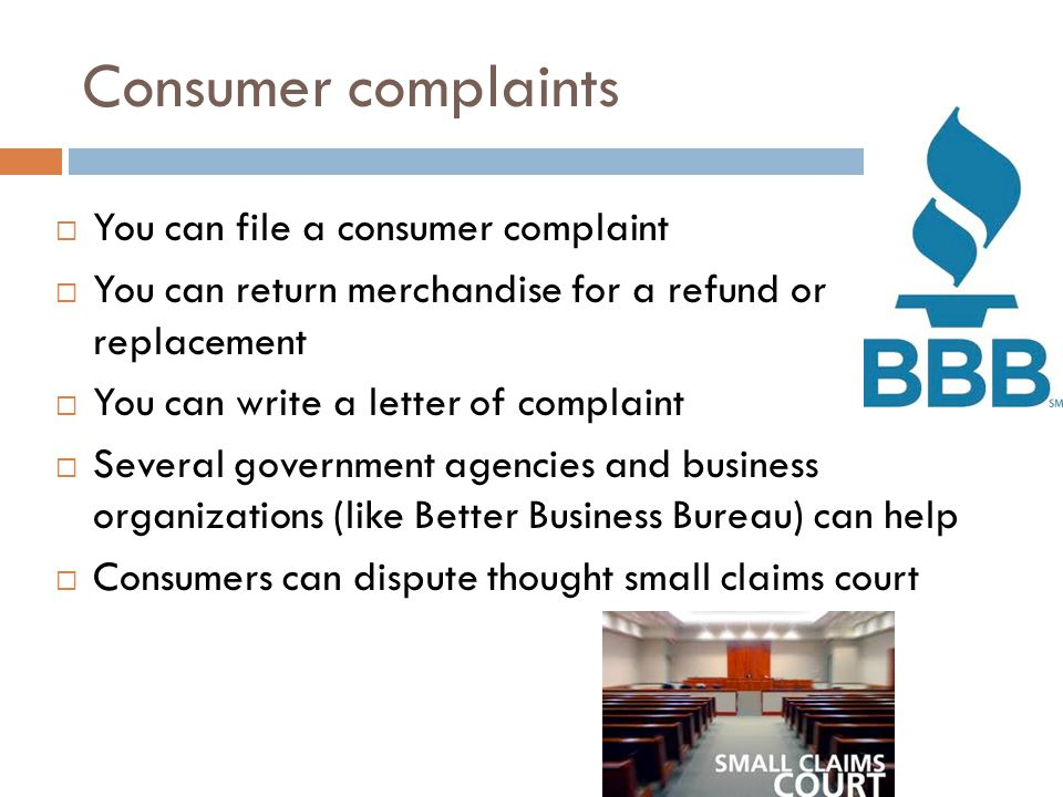 Consumer complaints  You can file a consumer complaint  You can return merchandise for a refund or replacement  You can write a letter of complaint