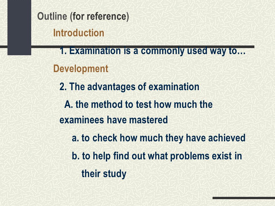 Outline (for reference) Introduction 1. Examination is a commonly used way to… Development 2. The advantages of examination A. the method to test how