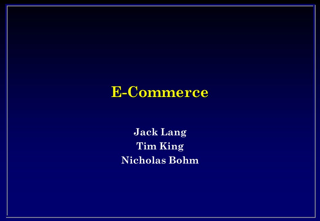 E-Commerce Jack Lang Tim King Nicholas Bohm