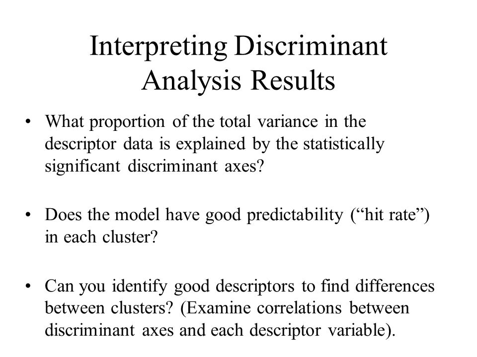 Interpreting Discriminant Analysis Results What proportion of the total variance in the descriptor data is explained by the statistically significant discriminant axes.