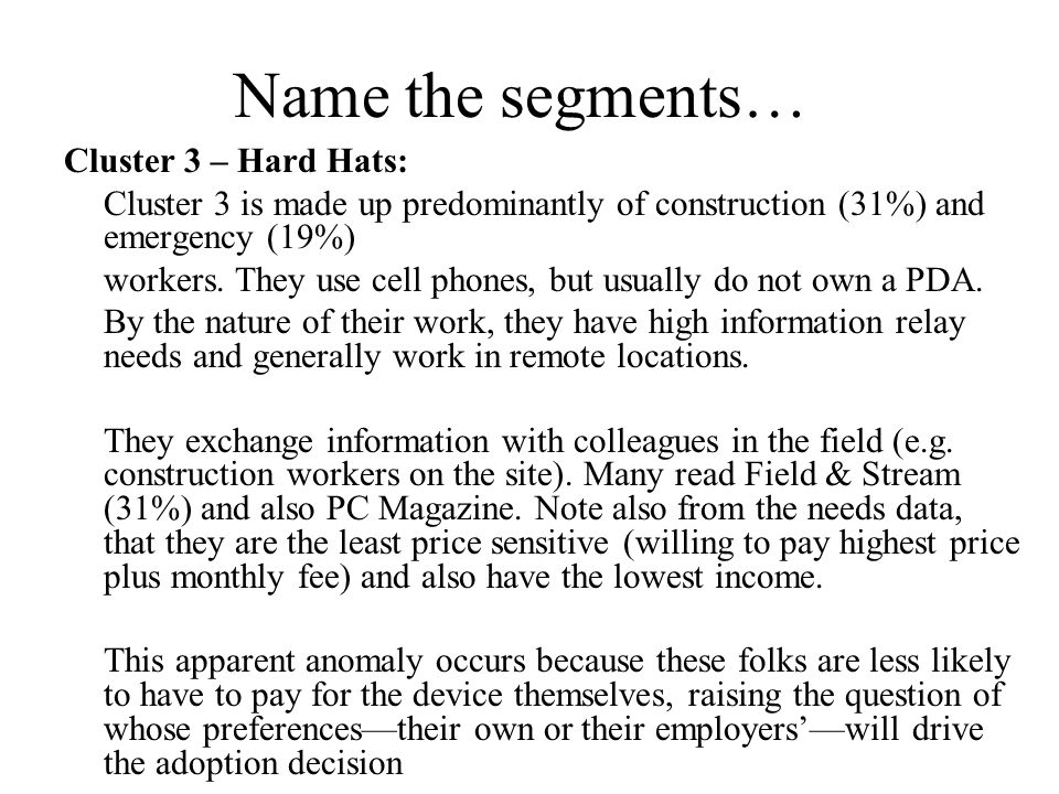 Name the segments… Cluster 3 – Hard Hats: Cluster 3 is made up predominantly of construction (31%) and emergency (19%) workers.