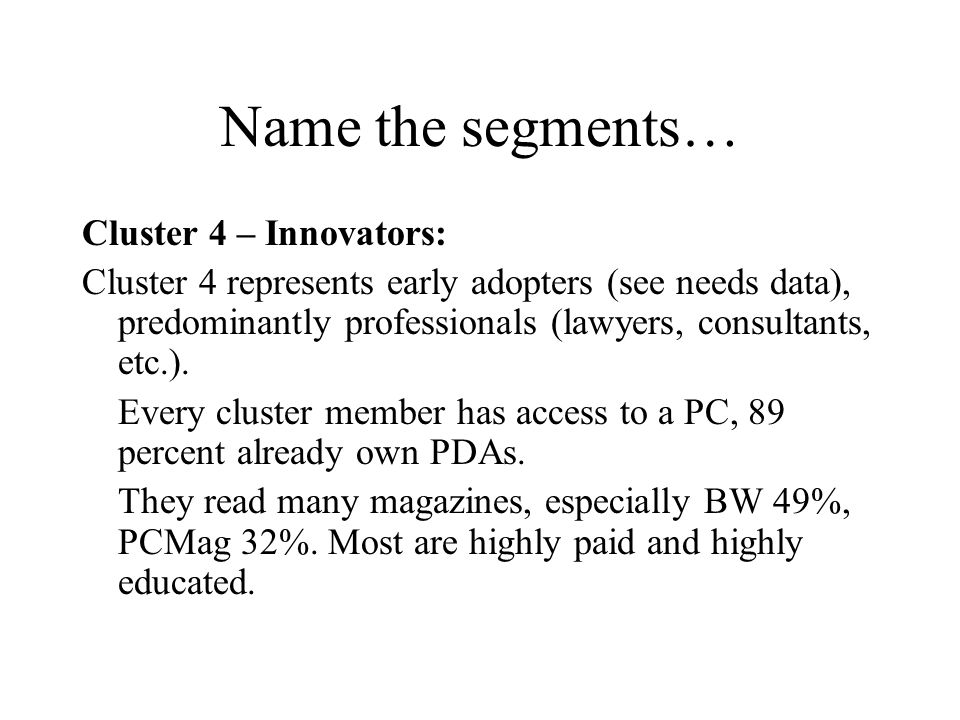 Name the segments… Cluster 4 – Innovators: Cluster 4 represents early adopters (see needs data), predominantly professionals (lawyers, consultants, etc.).