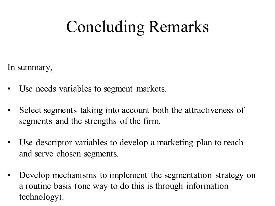 Concluding Remarks In summary, Use needs variables to segment markets.