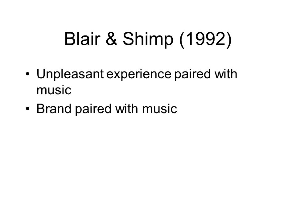 Blair & Shimp (1992) Unpleasant experience paired with music Brand paired with music