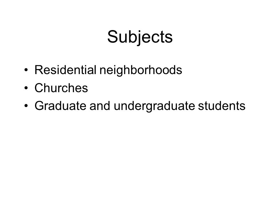 Subjects Residential neighborhoods Churches Graduate and undergraduate students
