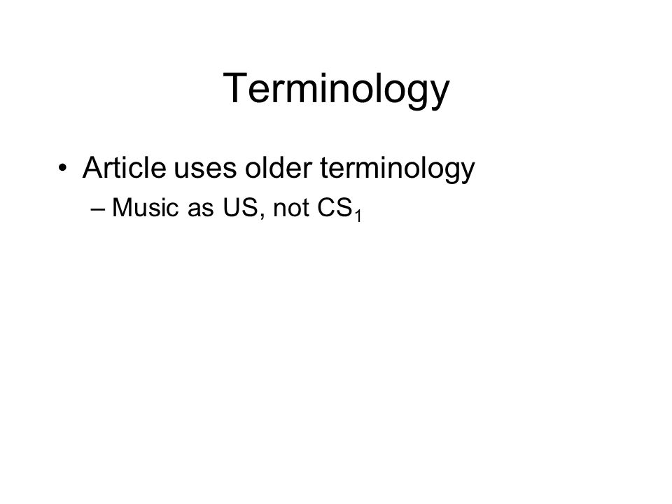 Terminology Article uses older terminology –Music as US, not CS 1