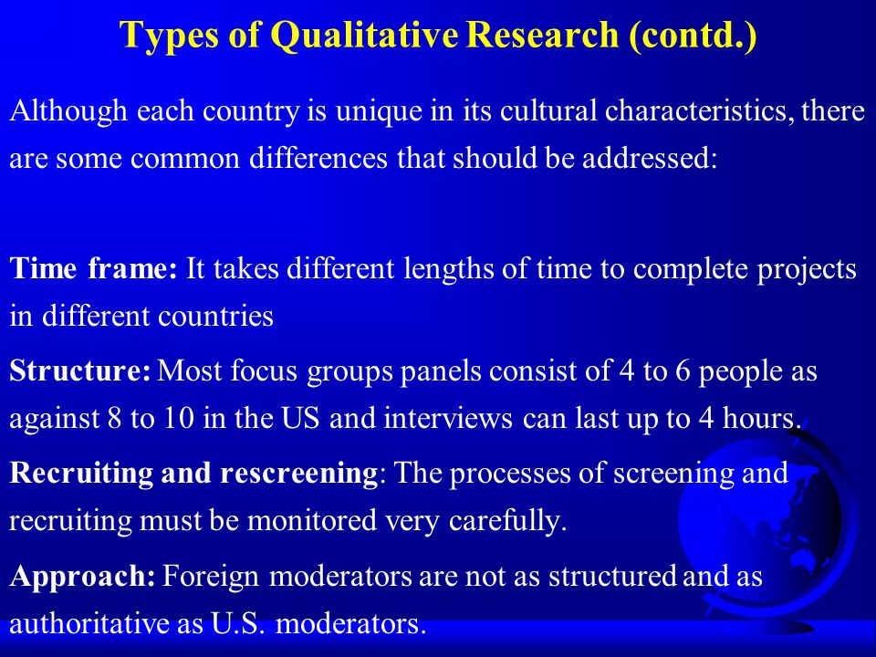 Types of Qualitative Research (contd.) Although each country is unique in its cultural characteristics, there are some common differences that should