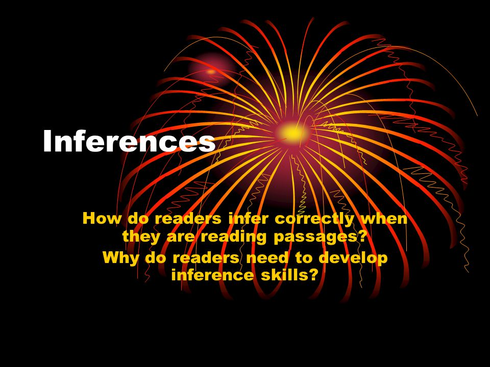 Key Words are underlined Infer: Predict what information is missing by thinking about the key words Support the inference by explaining why it is correct.