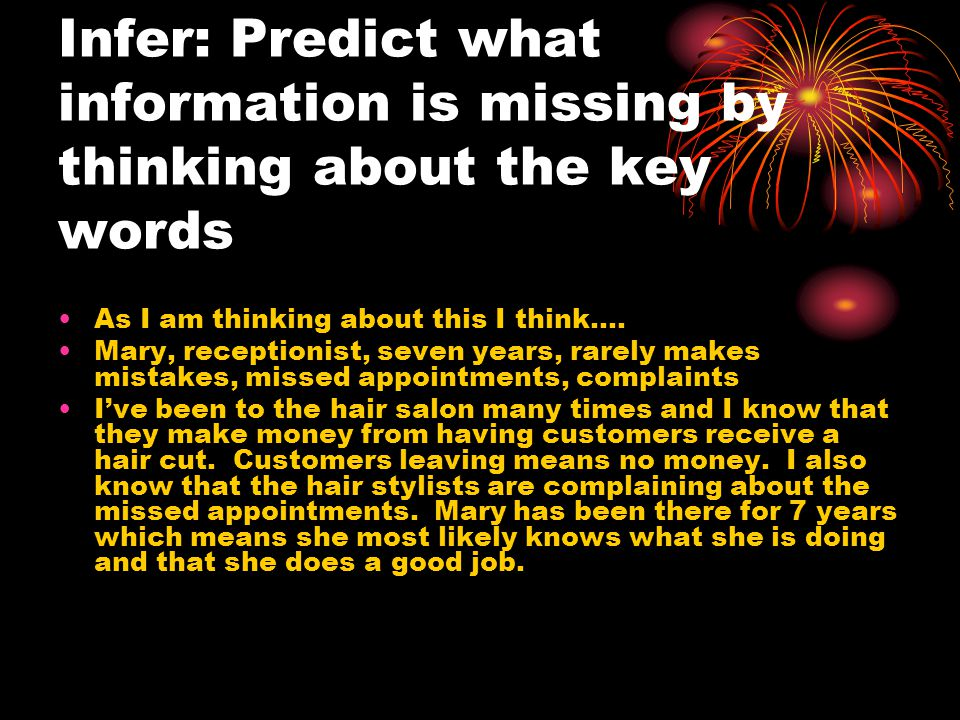 Infer: Predict what information is missing by thinking about the key words As I am thinking about this I think…. Mary, receptionist, seven years, rare