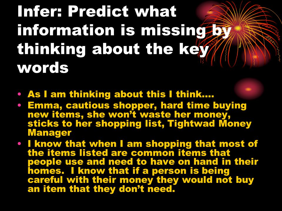 Infer: Predict what information is missing by thinking about the key words As I am thinking about this I think…. Emma, cautious shopper, hard time buy