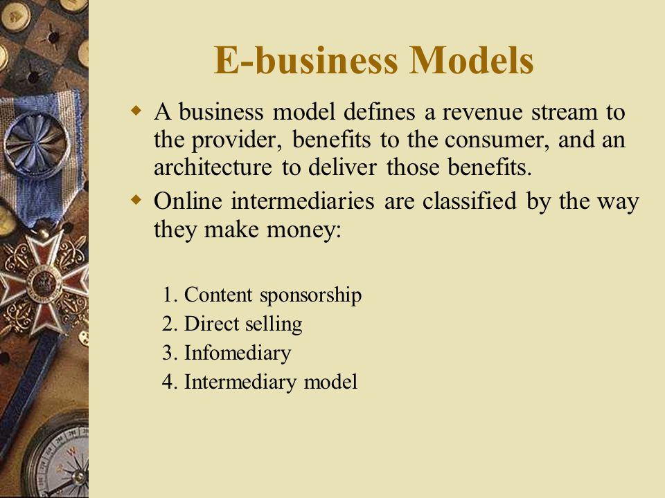 E-business Models  Intermediary Models: 1.Brokerage Models: –Online Exchange e.g.