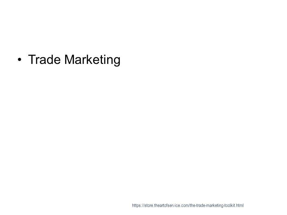 Trade Marketing https://store.theartofservice.com/the-trade-marketing-toolkit.html