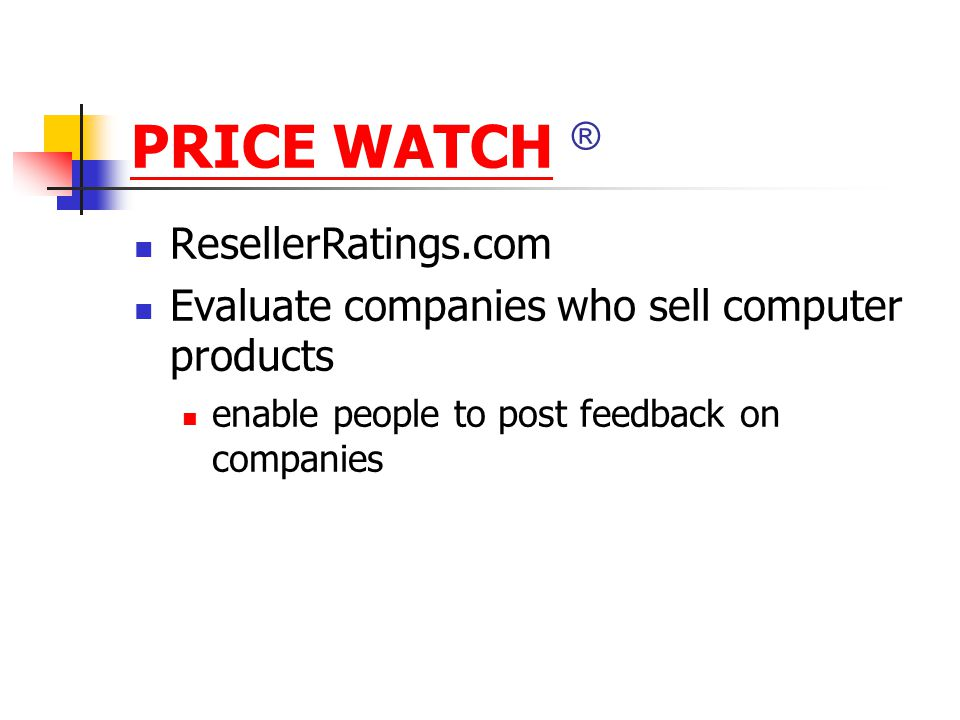 PRICE WATCHPRICE WATCH ® ResellerRatings.com Evaluate companies who sell computer products enable people to post feedback on companies
