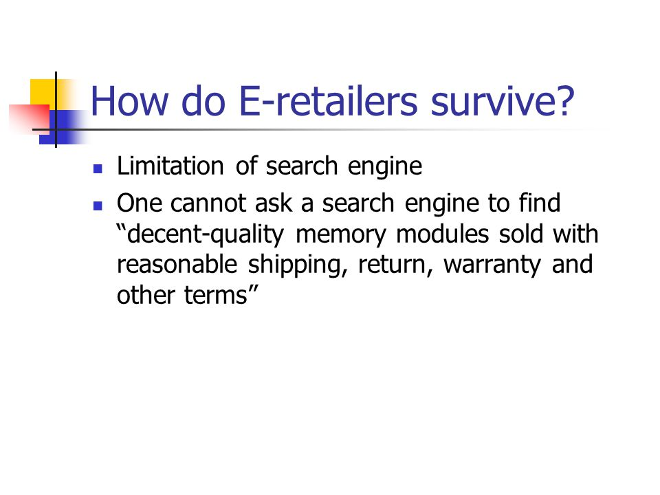 "How do E-retailers survive? Limitation of search engine One cannot ask a search engine to find ""decent-quality memory modules sold with reasonable shi"