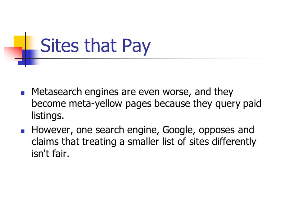 Sites that Pay Metasearch engines are even worse, and they become meta-yellow pages because they query paid listings. However, one search engine, Goog