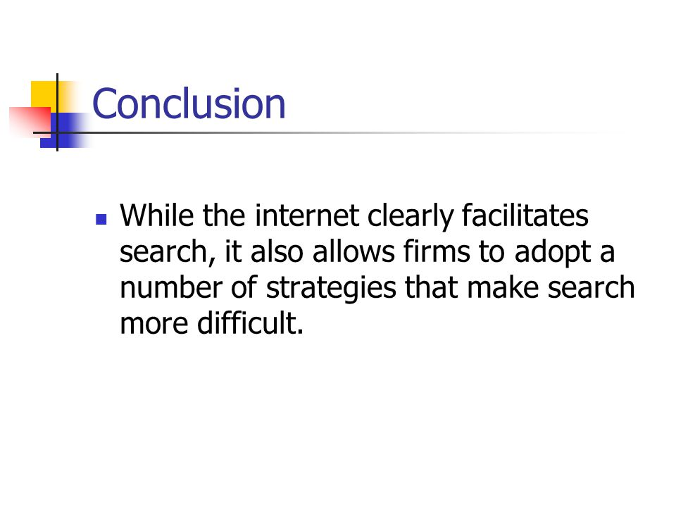 Conclusion While the internet clearly facilitates search, it also allows firms to adopt a number of strategies that make search more difficult.