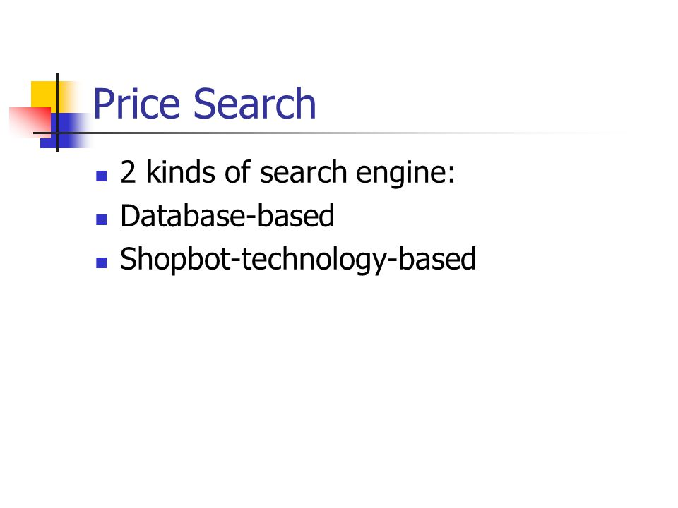Price Search 2 kinds of search engine: Database-based Shopbot-technology-based