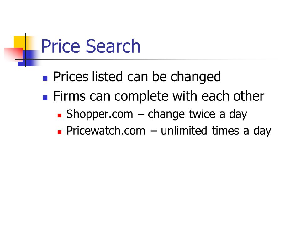 Price Search Prices listed can be changed Firms can complete with each other Shopper.com – change twice a day Pricewatch.com – unlimited times a day