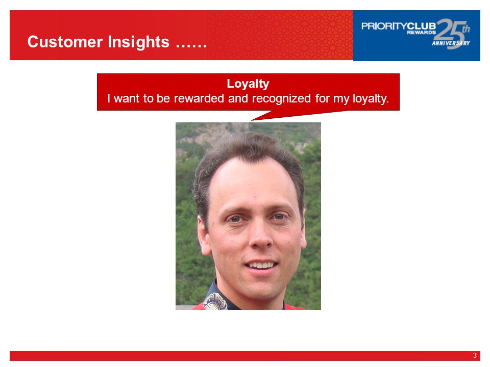 3 Customer Insights …… Loyalty I want to be rewarded and recognized for my loyalty.