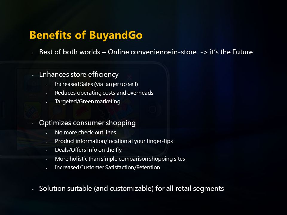 Benefits of BuyandGo Best of both worlds – Online convenience in-store -> it's the Future Enhances store efficiency Increased Sales (via larger up sel