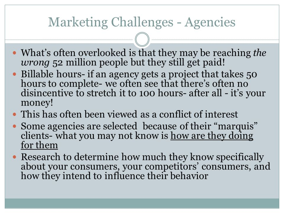 Marketing Challenges - Agencies What's often overlooked is that they may be reaching the wrong 52 million people but they still get paid.