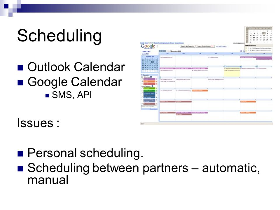 Scheduling Outlook Calendar Google Calendar SMS, API Issues : Personal scheduling. Scheduling between partners – automatic, manual