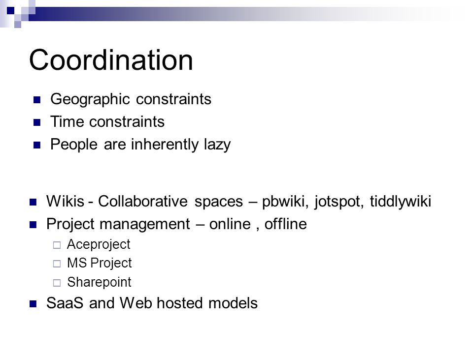 Coordination Wikis - Collaborative spaces – pbwiki, jotspot, tiddlywiki Project management – online, offline  Aceproject  MS Project  Sharepoint Sa