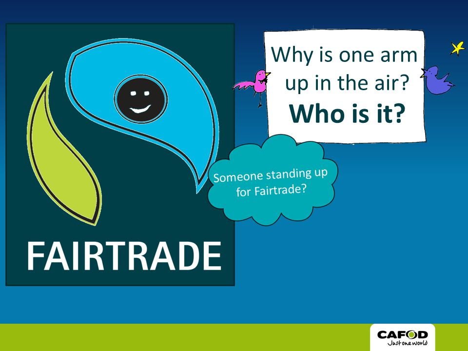 Why is one arm up in the air Who is it Someone standing up for Fairtrade