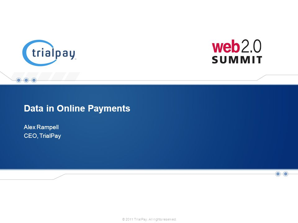 Payment and Promotions PlatformCONFIDENTIAL 0 © 2011 TrialPay. All rights reserved. Data in Online Payments CEO, TrialPay Alex Rampell