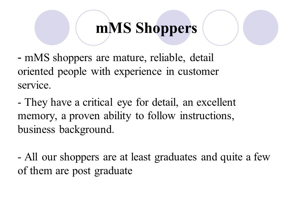 mMS Shoppers - mMS shoppers are mature, reliable, detail oriented people with experience in customer service.