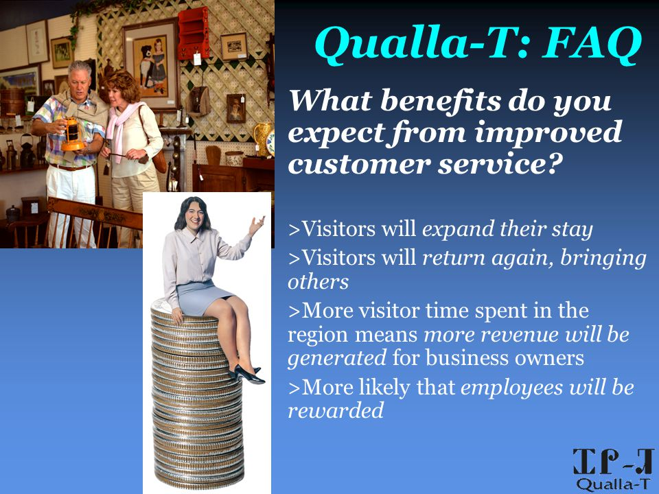 Qualla-T: FAQ What benefits do you expect from improved customer service.