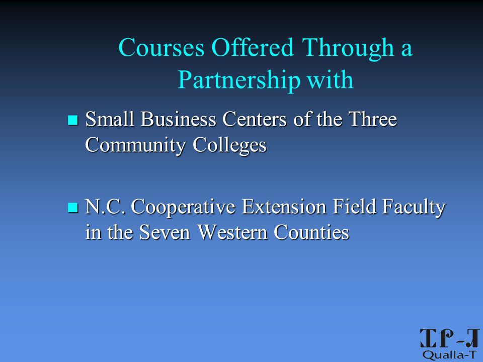 Courses Offered Through a Partnership with Small Business Centers of the Three Community Colleges Small Business Centers of the Three Community Colleges N.C.